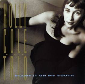 Album Blame It On My Youth (Holly Cole Trio)