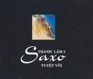 Album Saxo Tuyệt Vời 3 – Thanh Lâm