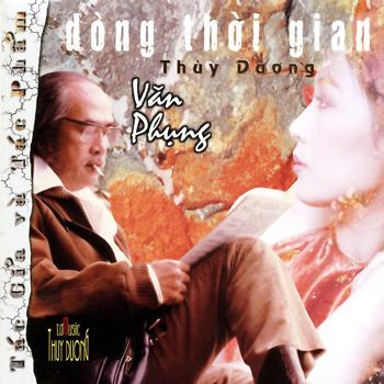 Album Dòng Thời Gian, Tác Giả & Tác Phẩm Văn Phụng – Thùy Dương