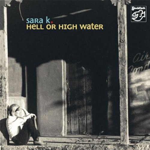Album Hell Or High Water – Sara K