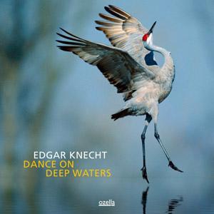 Album Edgar Knecht – Dance On Deep Waters