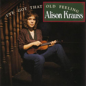 Album Alison Krauss – I've Got That Old Feeling