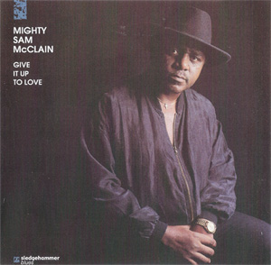 Album Mighty Sam McClain – Give It Up to Love