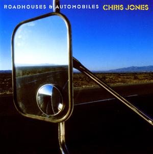 Album Chris Jones – Roadhouses & Automobiles