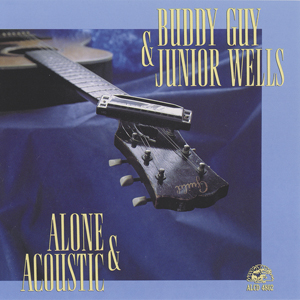 Album Buddy Guy & Junior Wells – Alone & Acoustic