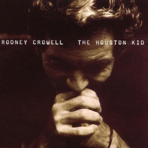 CD Rodney Crowell – The Houston Kid