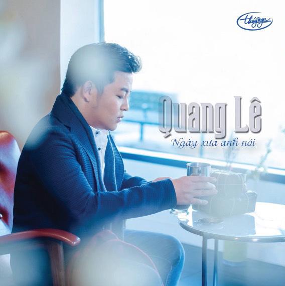 CD Ngày Xưa Anh Nói – Quang lê